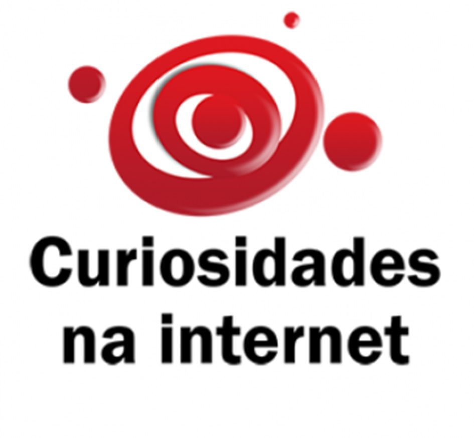 CURIOSIDADES NA INTERNET